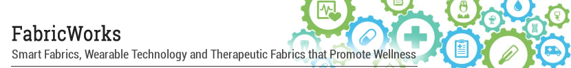 FabricWorks, Smart Fabrics, wearable Technology and Therapeutic Fabrics that Promote Wellness