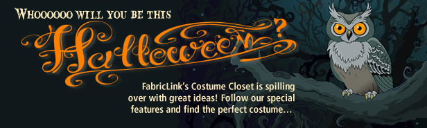 Whoooo will you be this Halloween? This year Fabriclink's Costume Closet will helpyou nake the perfect choice, with a special feature for couples and help for all.